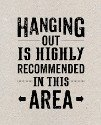 Hanging Out is Highly Recommended in this Area